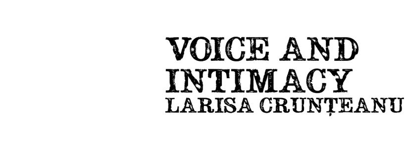 """Voice and Intimacy"" mit Larisa Crunţeanu"
