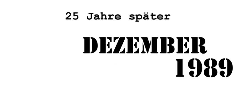 DEZEMBER 1989 - 25 Jahre später